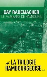 Cay Rademacher - Le Faussaire de Hambourg.