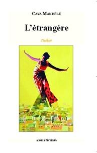 Caya Makhélé - L'étrangère - Théâtre.