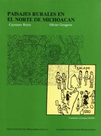 Cayetano Reyes et Olivier Gougeon - Paisajes rurales en el norte de Michoacán.