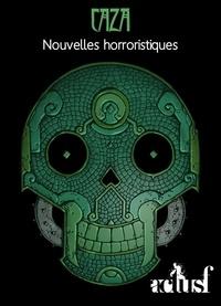 Caza - Nouvelles horroristiques.