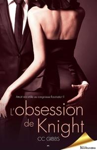 CC Gibbs - La trilogie Tout ou rien  : L'obsession de Knight.