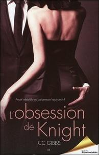 CC Gibbs - Tout ou rien Tome 2 : L'obsession de Knight.