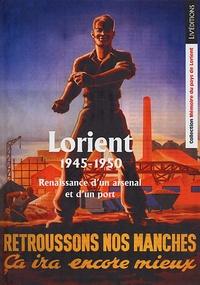 CCAD - Lorient 1945-1950 - Renaissance d'un arsenal et d'un port.