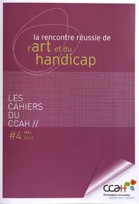 CCAH - Les Cahiers du CCAH N° 4, Mai 2012 : La rencontre réussie de l'art et du handicap.