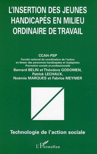CCAH-PSP et Bernard Belin - L'insertion des jeunes handicapés en milieu ordinaire de travail.