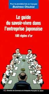 CCI Française du Japon - Le guide du savoir-vivre dans l'entreprise japonaise - 100 règles d'or.