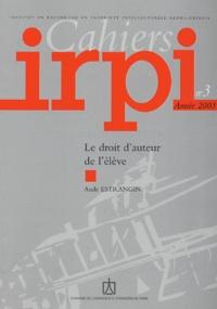 Aude Estrangin - Cahiers IRPI N° 3, Année 2003 : Le droit d'auteur de l'élève.