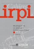 Marc Sabatier - Cahiers IRPI N° 8/2007 : Pratique de la marque internationale.