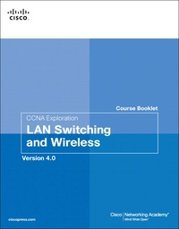 CCNA Exploration Course Booklet. LAN Switching and Wireless, Version 4.0.