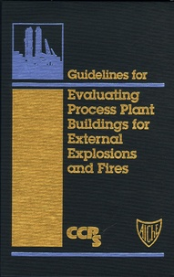 CCPS - Evaluating Process Plant Buildings for External Explosions and Fires. 1 Cédérom