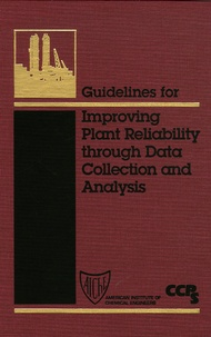 CCPS - Improving Plant Reliability through Data Collection ans Analysis.