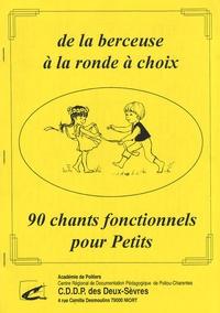 CDDP des Deux-Sèvres - De la berceuse à la ronde à choix - 90 chants fonctionnels pour petits. 1 Cassette audio