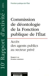 Cdfpe - Rapport au Premier Ministre 10e rapport d'activi : Commission de déontologie de la Fonction publique de l'Etat, instituée par l'article 87 de la loi n°93-122 du 29 janvier 1993 - Accès des agents publics au secteur privé.
