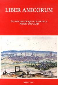 CDHA du Pas-de-Calais - Liber amicorum - Etudes historiques offertes à Pierre Bougard.