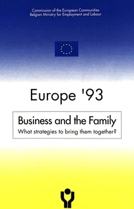 Ce Commission - Europe '93- Business and the Family - What strategies to bring them together?- Proceedings of the Conference held in Brussels on 30th and 31th March 1992.