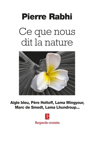 Ce que nous dit la nature - Aigle bleu, Père Holtoff, Lama Mingyour, Marc de Smedt, Lama Lhundroup....
