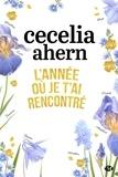 Cecelia Ahern - L'année où je t'ai rencontré.
