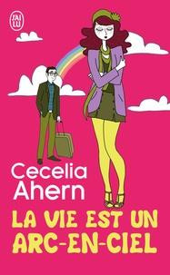 Cecelia Ahern - La vie est un arc-en-ciel.