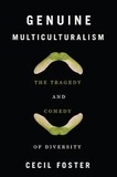 Cecil Foster - Genuine Multiculturalism - The Tragedy and Comedy of Diversity.