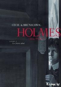 Cecil et Luc Brunschwig - Holmes (1854/1891 ?) Tome 5 : Le frère aîné.