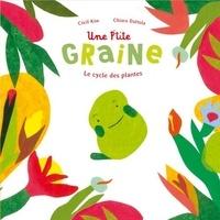 Cecil Kim et Chiara Dattola - Une p'tite graine - Le cycle des plantes.