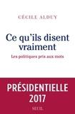 Cécile Alduy - Ce qu'ils disent vraiment - Les politiques pris au mot.