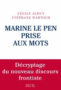 Cécile Alduy et Stéphane Wahnich - Marine Le Pen prise aux mots - Décryptage du nouveau discours frontiste.