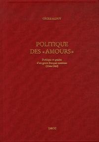 """Cécile Alduy - Politique des """"Amours"""" - Poétique et genèse d'un genre français nouveau (1544-1560)."""