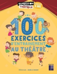 Cécile Alix et Isabelle Renard - 100 exercices d'entraînement au théâtre à partir de 8 ans. 1 DVD