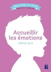 Cécile Alix - Accueillir les émotions - Cycles 1 et 2 + classe Ulis.