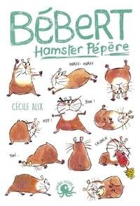 Cécile Alix - Bébert, hamster pépère.