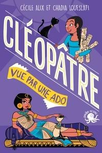 Cécile Alix et Chadia Loueslati - Cléopâtre vue par une ado.