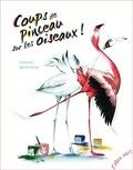 Cécile Alix et Xavière Devos - Coups de pinceau sur les oiseaux !.