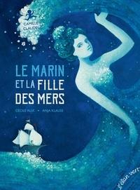Cécile Alix et Anja Klauss - Le marin et la fille des mers.