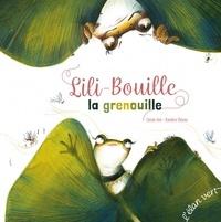 Cécile Alix et Xavière Devos - Lili-Bouille la grenouille.