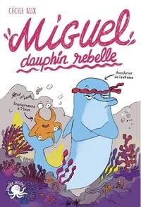 Cécile Alix - Miguel, dauphin rebelle.