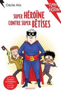 Cécile Alix - Super héroïne contre super bêtises.