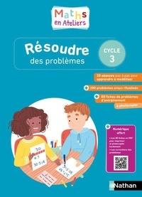Cécile Allard et Sophie Cavelier - Mathématiques Cycle 3 Résoudre des problèmes Maths en ateliers - Guide de l'enseignant ; Ressources à photocopier.