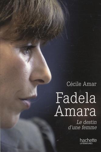 Cécile Amar - Fadela Amara - Le destin d'une femme.