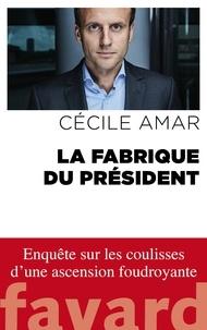 Cécile Amar - La Fabrique du Président.