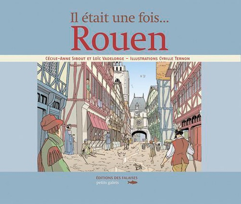 Cécile-Anne Sibout et Loïc Vadelorge - Il était une fois... Rouen.