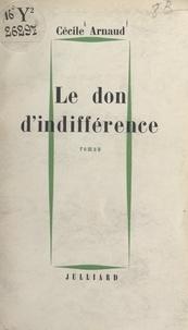 Cécile Arnaud - Le don d'indifférence.