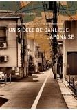 Cécile Asanuma-Brice - Un siècle de banlieue japonaise - Au paroxysme de la société de consommation.