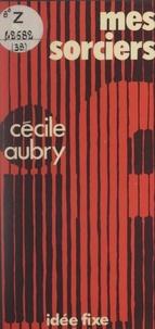 Cécile Aubry et Jacques Chancel - Mes sorciers.