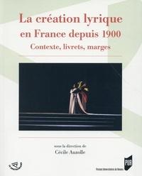 La création lyrique en France depuis 1900- Contexte, livrets, marges - Cécile Auzolle | Showmesound.org