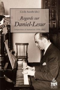 Cécile Auzolle - Regards sur Daniel-Lesur - Compositeur et humaniste (1908-2002).