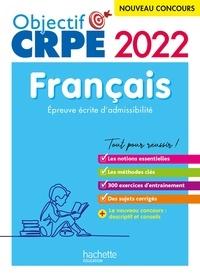 Véronique Bourhis et Cécile Avezard-Roger - Objectif CRPE 2022 - Français - épreuve écrite d'admissibilité.