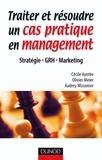 Cécile Ayerbe et Olivier Meier - Traiter et résoudre un cas pratique en management - Stratégie . GRH . Marketing.