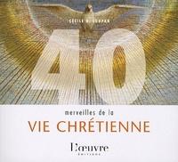 Cécile B. Loupan - 40 merveilles de la vie chrétienne.