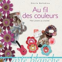 Cécile Balladino - Au fil des couleurs - Mon univers au crochet.